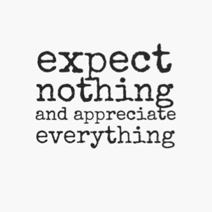 expect-nothing-and-appreciate-everything