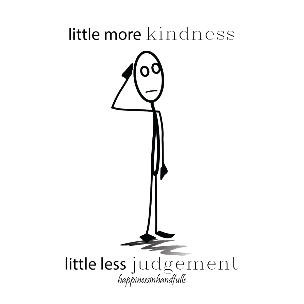 little more kindness, little less judgement